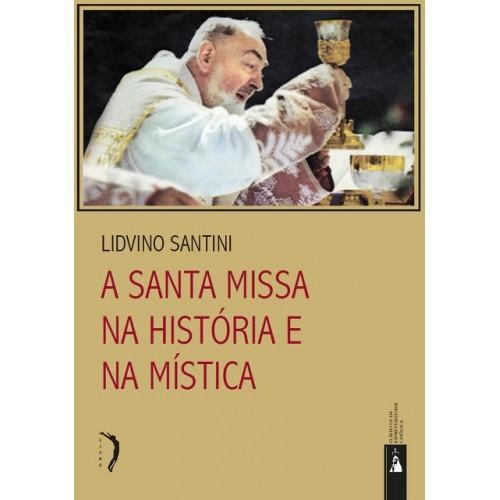 LIVRO A SANTA MISSA NA HISTÓRIA E NA MÍSTICA - LIDVINO SANTINI