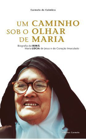 LIVRO UM CAMINHO SOB O OLHAR DE MARIA: BIOGRAFIA DA IRMÃ MARIA LÚCIA