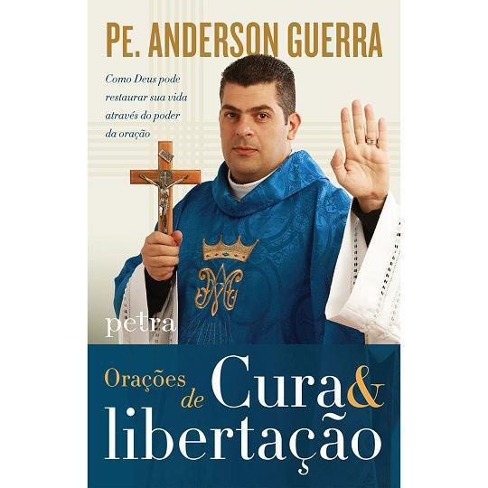 LIVRO ORAÇÕES DE CURA E LIBERTAÇÃO - PADRE ANDERSON GUERRA