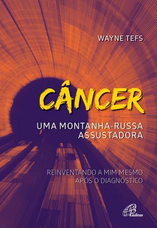 CANCER: UMA MONTANHA-RUSSA ASSUSTADORA - WAYNE TEFS