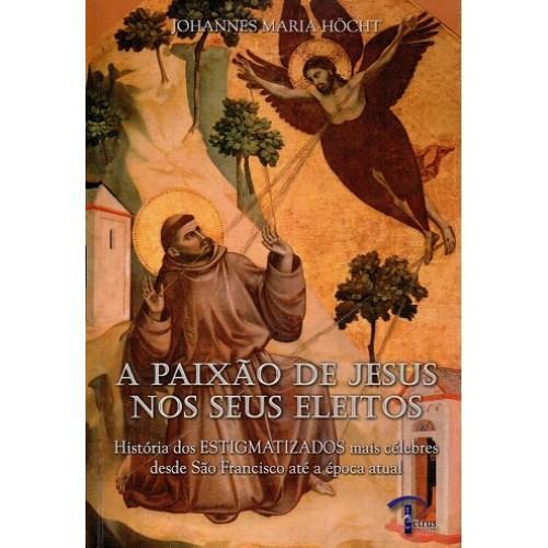 A PAIXAO DE JESUS NOS SEUS ELEITOS - JOHANNES MARIA HOCHT