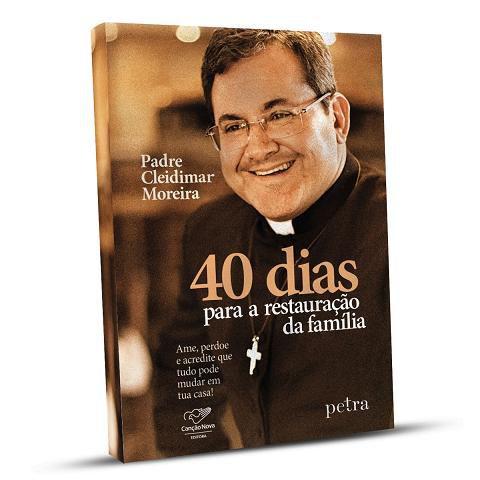 LIVRO 40 DIAS PARA A RESTAURACAO DA FAMILIA - PADRE CLEIDIMAR MOREIRA