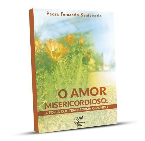 O AMOR MISERICORDIOSO: A FORCA QUE TRANSFORMA O MUNDO - PE. FERNANDO SANTAMARIA