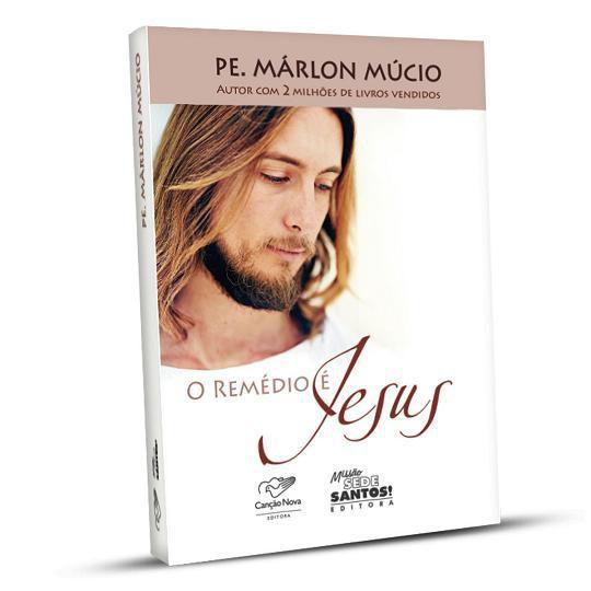 LIVRO O REMÉDIO É JESUS - PADRE MARLON MÚCIO