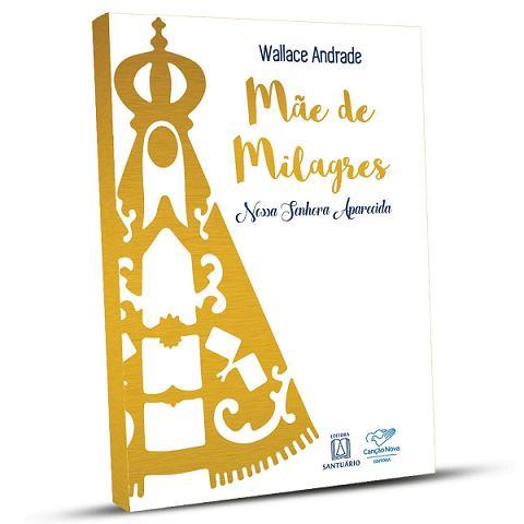 MÃE DE MILAGRES: NOSSA SENHORA APARECIDA - WALLACE ANDRADE