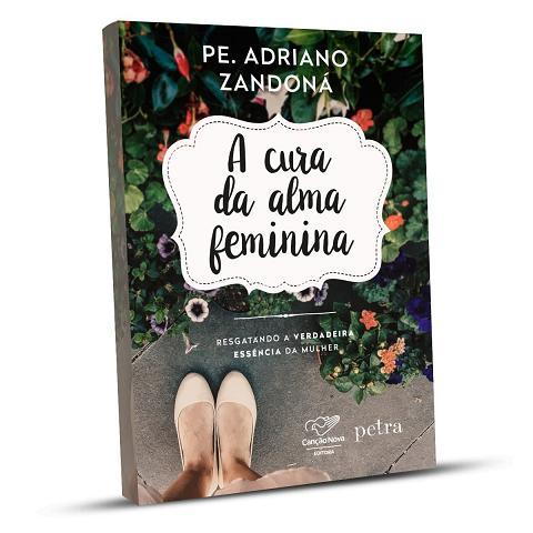 LIVRO A CURA DA ALMA FEMININA - PADRE ADRIANO ZANDONA