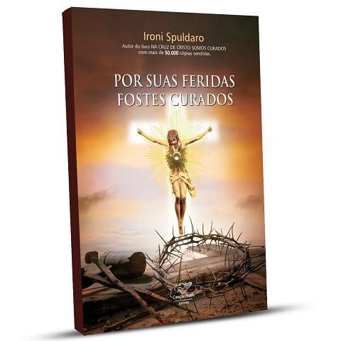 LIVRO POR SUAS FERIDAS FOSTES CURADOS - IRONI SPULDARO