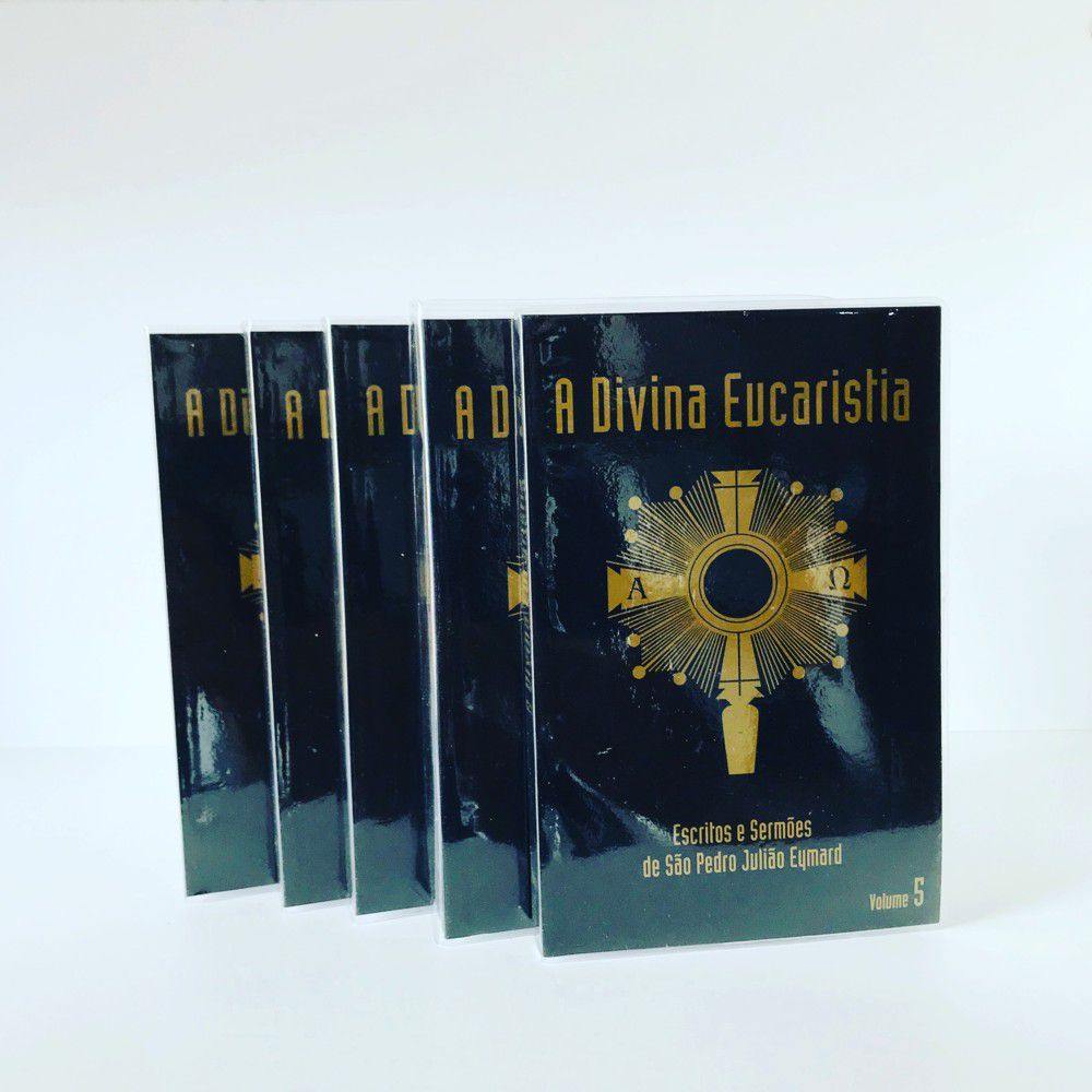 A DIVINA EUCARISTIA - ESCRITOS e SERMOES DE SAO PEDRO JULIAO EYMARD