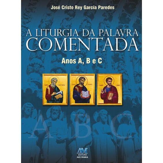 A LITURGIA DA PALAVRA COMENTADA - ANOS A, B e C - JOSE CRISTO REY GARCIA PAREDES