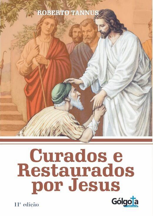 Curados e restaurados por Jesus - Roberto Tannus