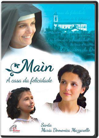 Filme MAIN, A CASA DA FELICIDADE - SANTA MARIA DOMENICA MAZZARELLO