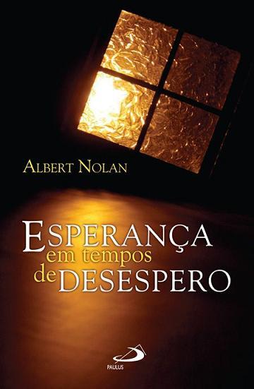 Esperanca Em Tempos De Desespero - Albert Nolan
