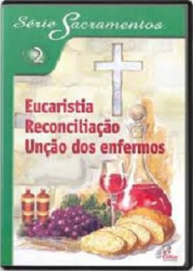 FORA DE LINHA - Eucaristia, reconciliacao, uncao dos enfermos - S.Sacramentos 2 - DVD (114 min)