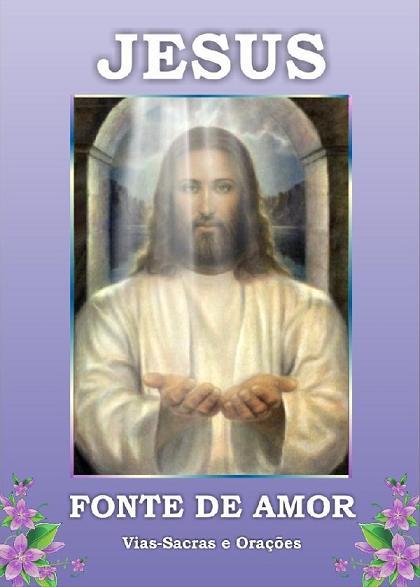 LIVRO JESUS FONTE DE AMOR - VIAS-SACRAS E ORAÇÕES