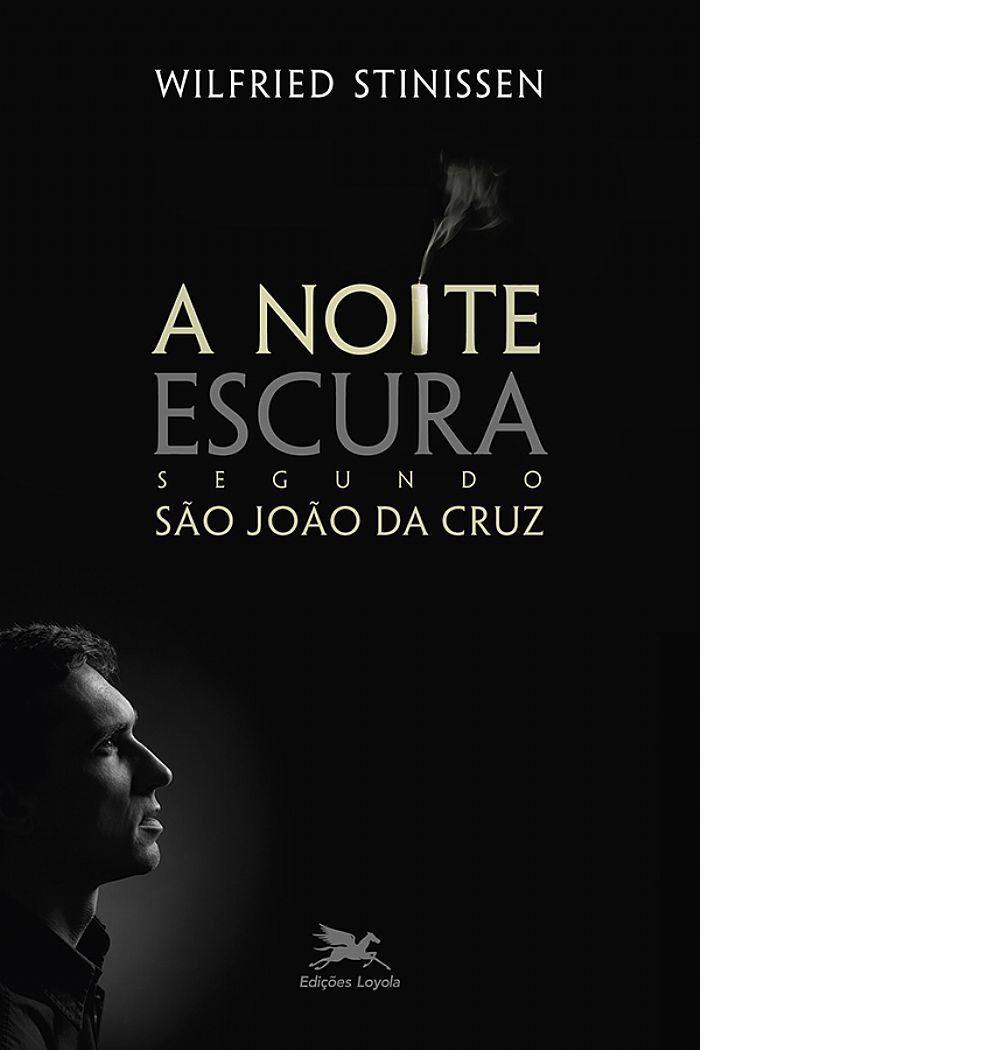 Livro A Noite Escura Segundo São João da Cruz - Wilfried Stinissen