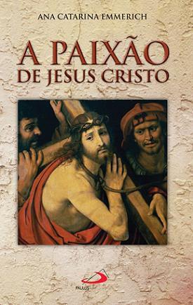 LIVRO A PAIXÃO DE JESUS CRISTO - ANA CATARINA EMMERICH