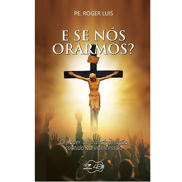 Livro E Se Nos Orarmos? - Padre Roger Luis