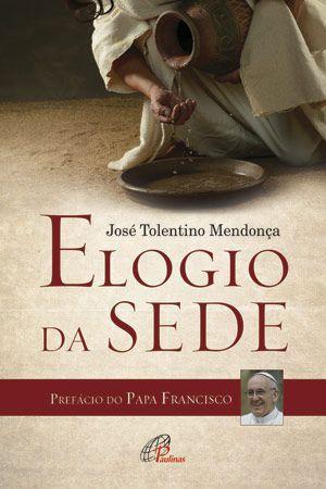 Livro Elogio Da Sede - Jose Tolentino Mendonca