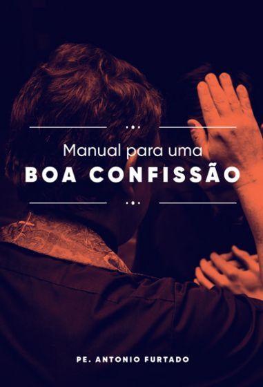 LIVRO MANUAL PARA UMA BOA CONFISSAO - PADRE ANTONIO FURTADO - RECONCILIAÇÃO COM DEUS
