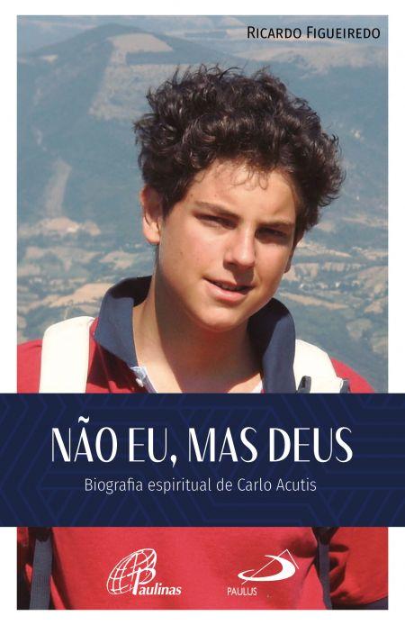 Livro Não Eu, Mas Deus - Biografia Espiritual De Carlo Acutis - Ricardo Figueiredo