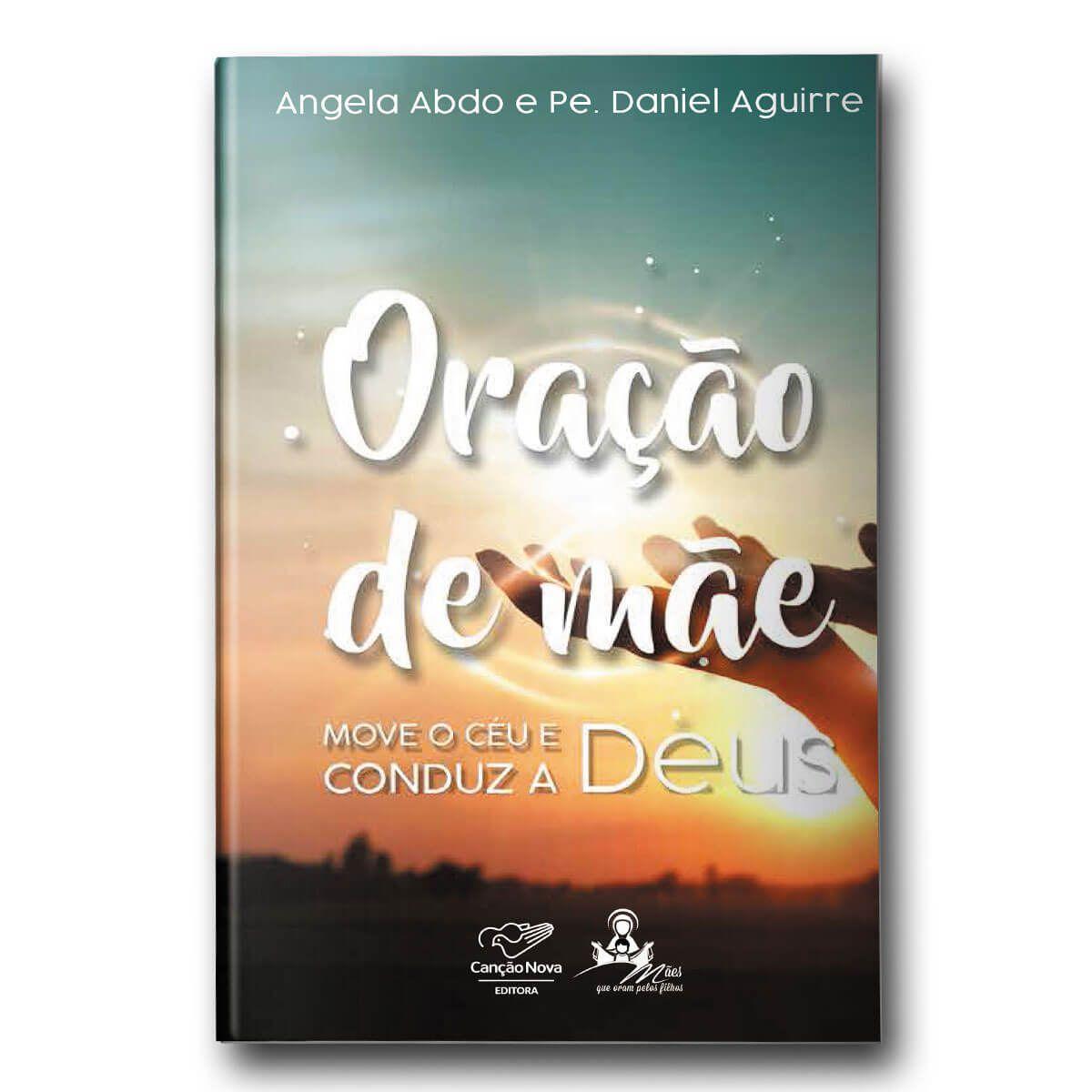 Livro Oração de Mãe Move o Céu e Conduz a Deus - Angela Abdo