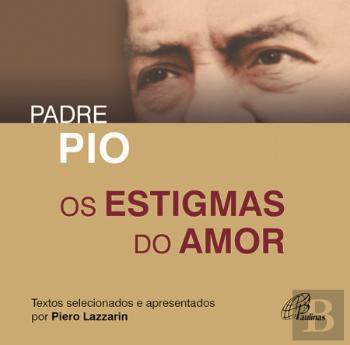 Livro Os Estigmas Do Amor - Padre Pio