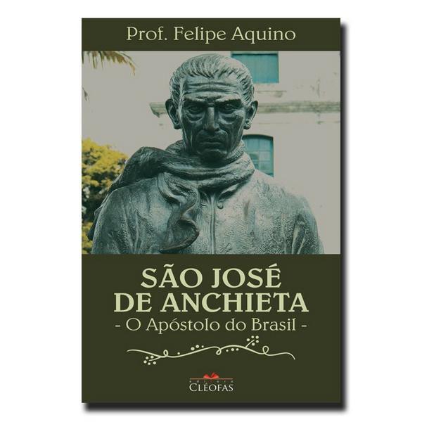 Livro São José De Anchieta: O Apóstolo Do Brasil - Felipe Aquino