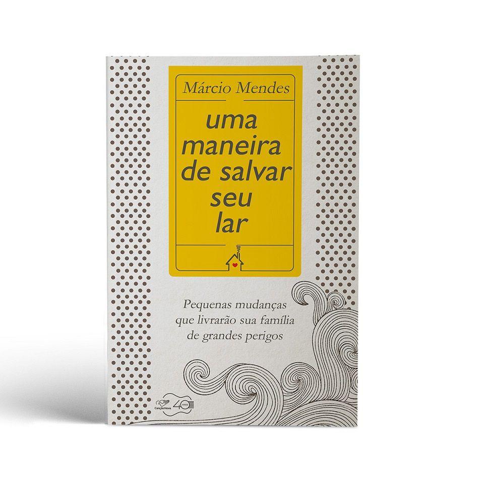 LIVRO UMA MANEIRA DE SALVAR SEU LAR - MÁRCIO MENDES
