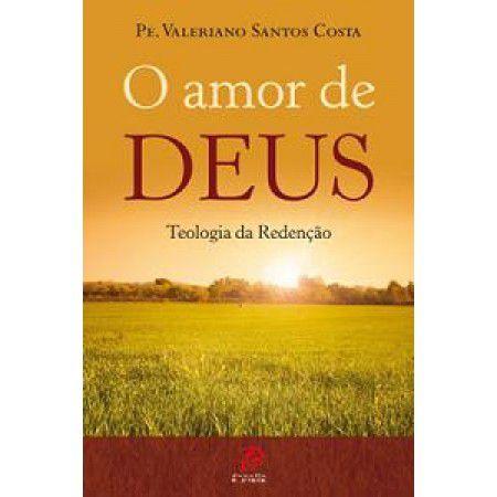 O Amor De Deus - Teologia Da Redencao - Pe. Valeriano Santos Costa