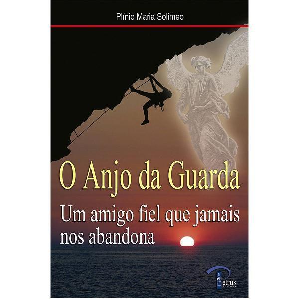 Livro O Anjo da Guarda - Um amigo fiel que jamais nos abandona - Plinio Maria Solimeo