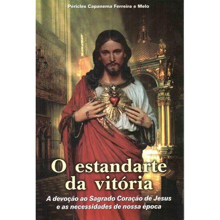 O Estandarte da Vitoria - A devocao ao Sagrado Coracao de Jesus
