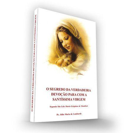Livro O Segredo Da Verdadeira Devoção Para Com A Santíssima Virgem - Segundo São Luís Maria Grignion De Montfort