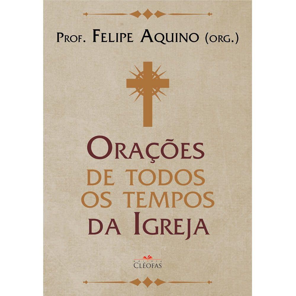 Livro Orações de todos os tempos da Igreja - Prof. Felipe Aquino