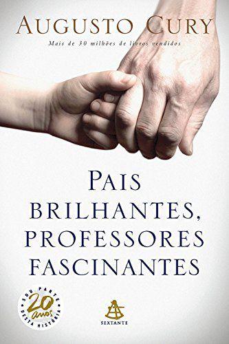 PAIS BRILHANTES PROFESSORES FASCINANTES ARTE DE EDUCAR AUGUSTO CURY