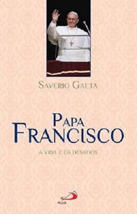 PAPA FRANCISCO: A VIDA e OS DESAFIOS - SAVERIO GAETA