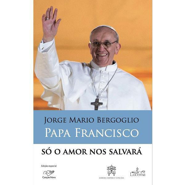 SO O AMOR NOS SALVARA - JORGE MARIO BERGOGLIO (PAPA FRANCISCO)