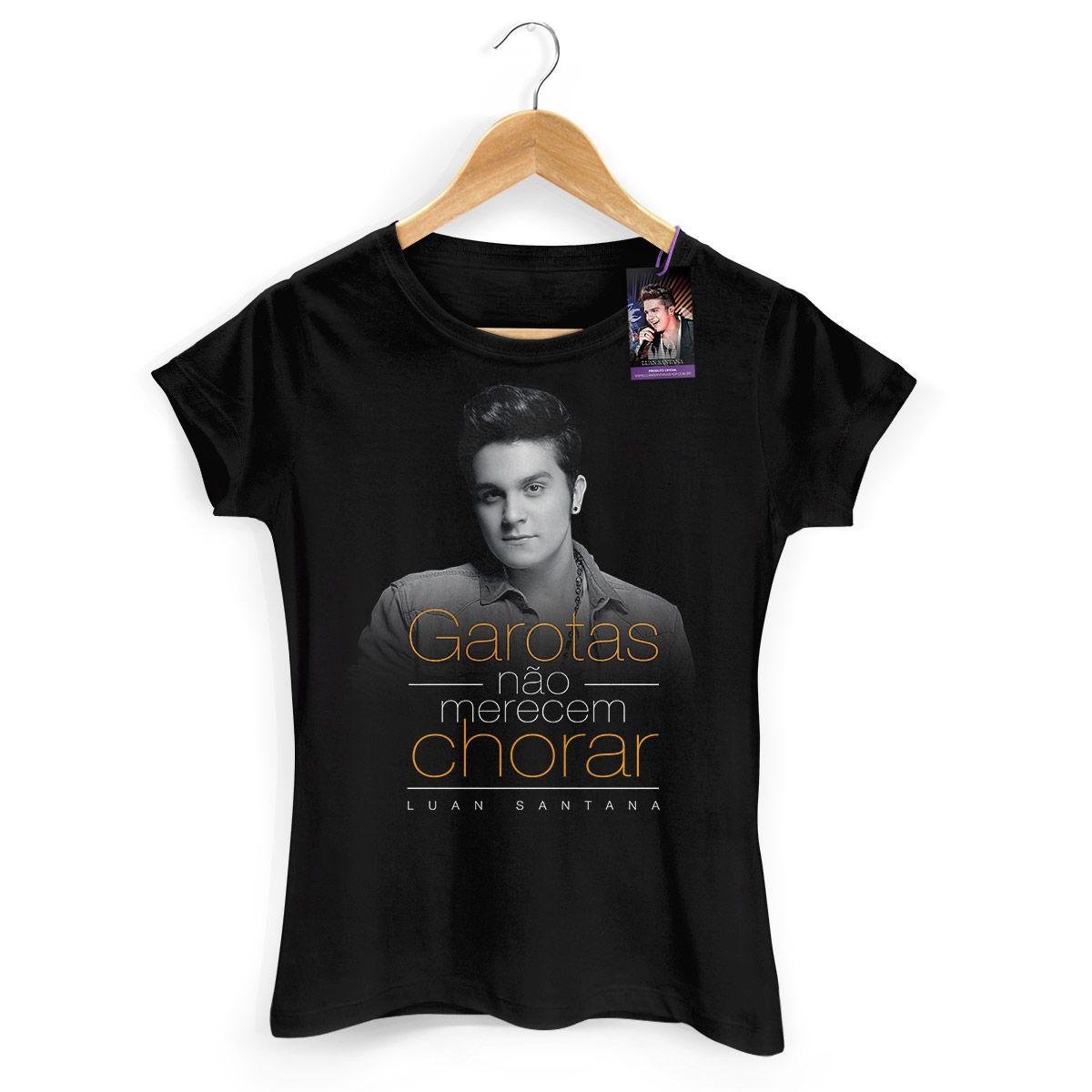 Camiseta Feminina Luan Santana - Garotas Não Merecem Chorar