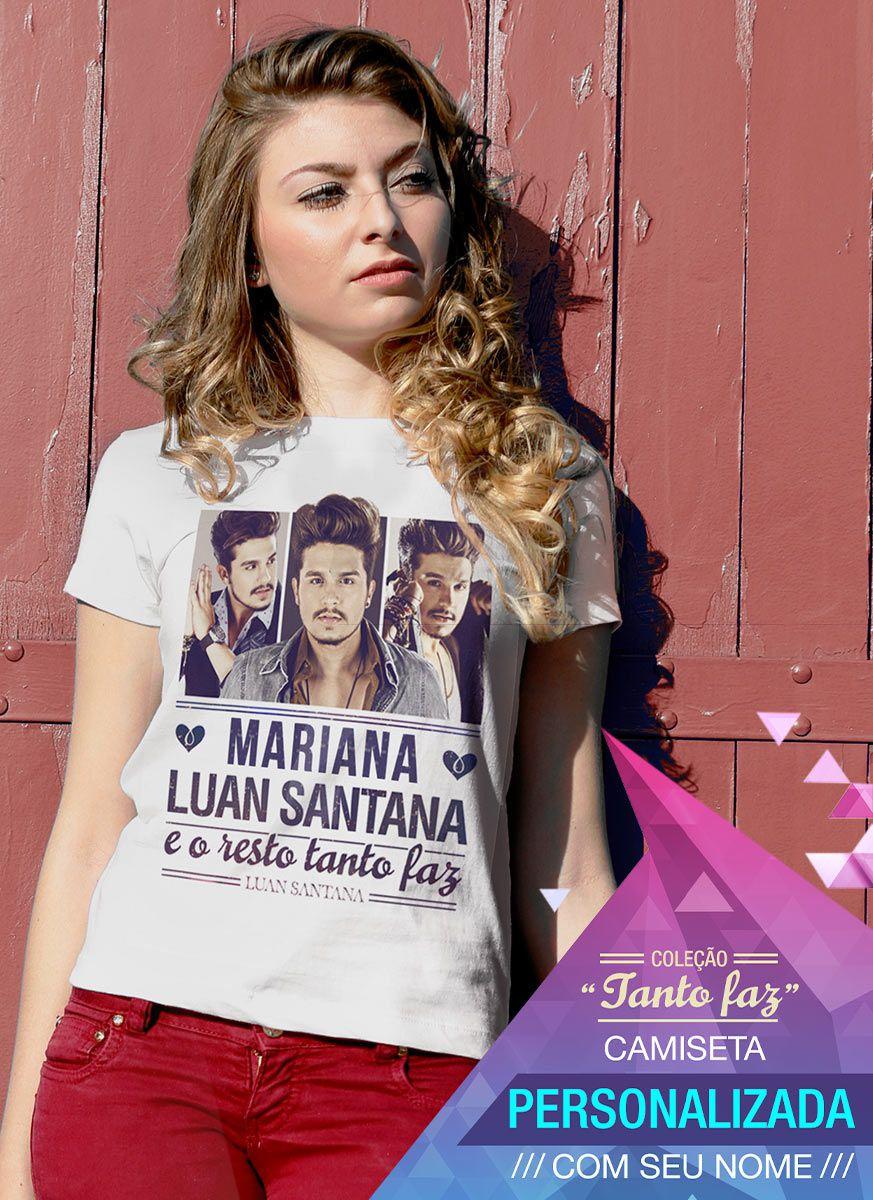 Camiseta Feminina Luan Santana Tanto Faz Foto Personalizada