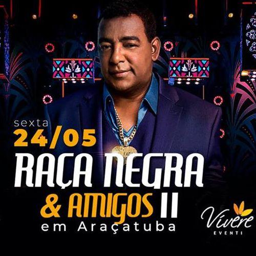Raça Negra e Amigos II - Via Brasil Produções - 24/05/19 - Araçatuba - SP