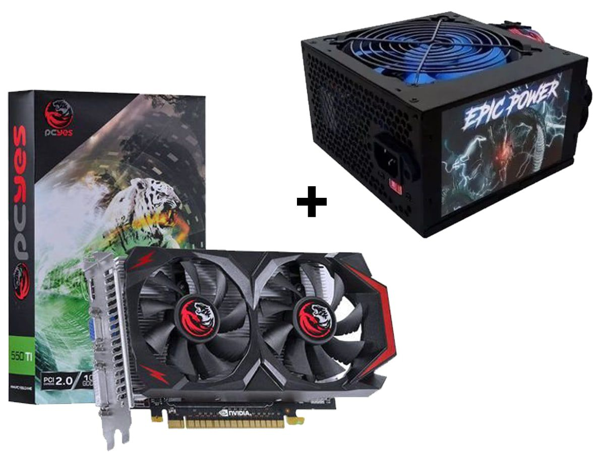 Kit Placa de video GTX 550 Ti PCYes + Fonte 550W Epic Power