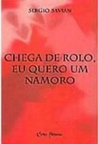 Livro - Chega de Rolo, Eu Quero Um Namoro - Sergio Savian