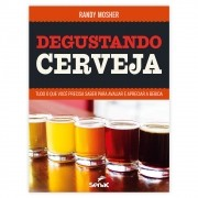 Livro - Degustando Cerveja: Tudo o Que Você Precisa Saber para Avaliar e Apreciar a Bebida 1ª Edição
