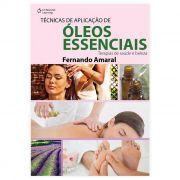 Livro - Técnicas De Aplicação De Óleos Essenciais: Terapias De Saúde e Beleza