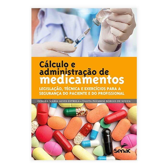 Livro - Cálculo e Administração de Medicamentos: Legislação, Técnica e Exercícios para a Segurança do Paciente e do Profissional 1ª Edição
