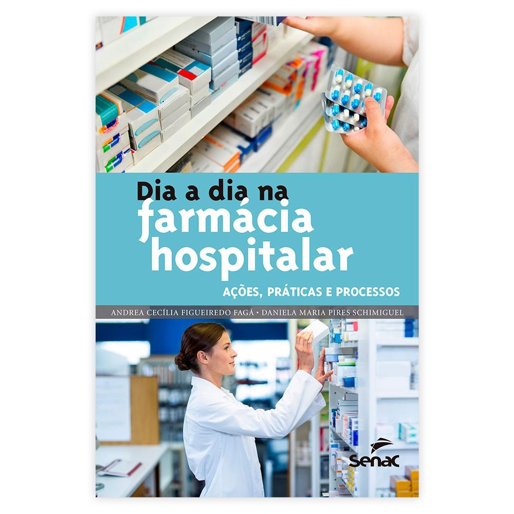 Livro - Dia a Dia na Farmácia Hospitalar: Ações Práticas e Processos 1ª Edição