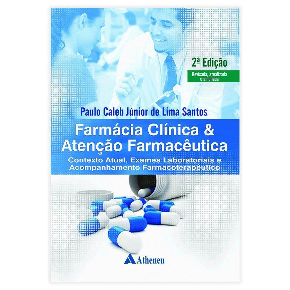 Livro - Farmácia Clínica & Atenção Farmacêutica - Contexto Atual, Exames Laboratoriais e Acompanhamento Farmacoterapêutico - 2ª Edição 2017