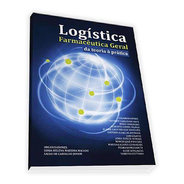 Livro - Logística Farmacêutica Geral: Da Teoria a Prática 2ª Edição