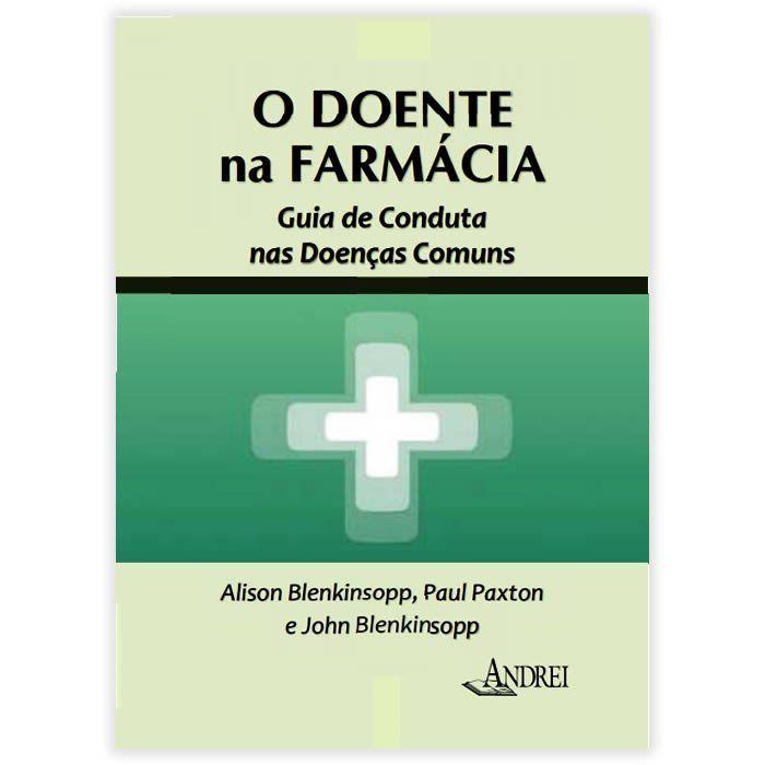 Livro - O Doente Na Farmácia - Guia De Conduta Nas Doenças Comuns 1ª Edição