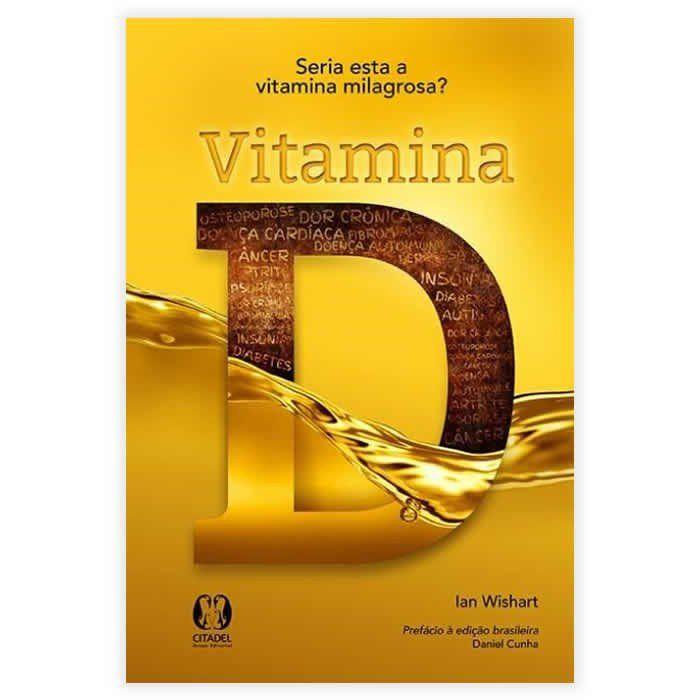 Livro - Vitamina D - Seria Esta 1 Vitamina Milagrosa?