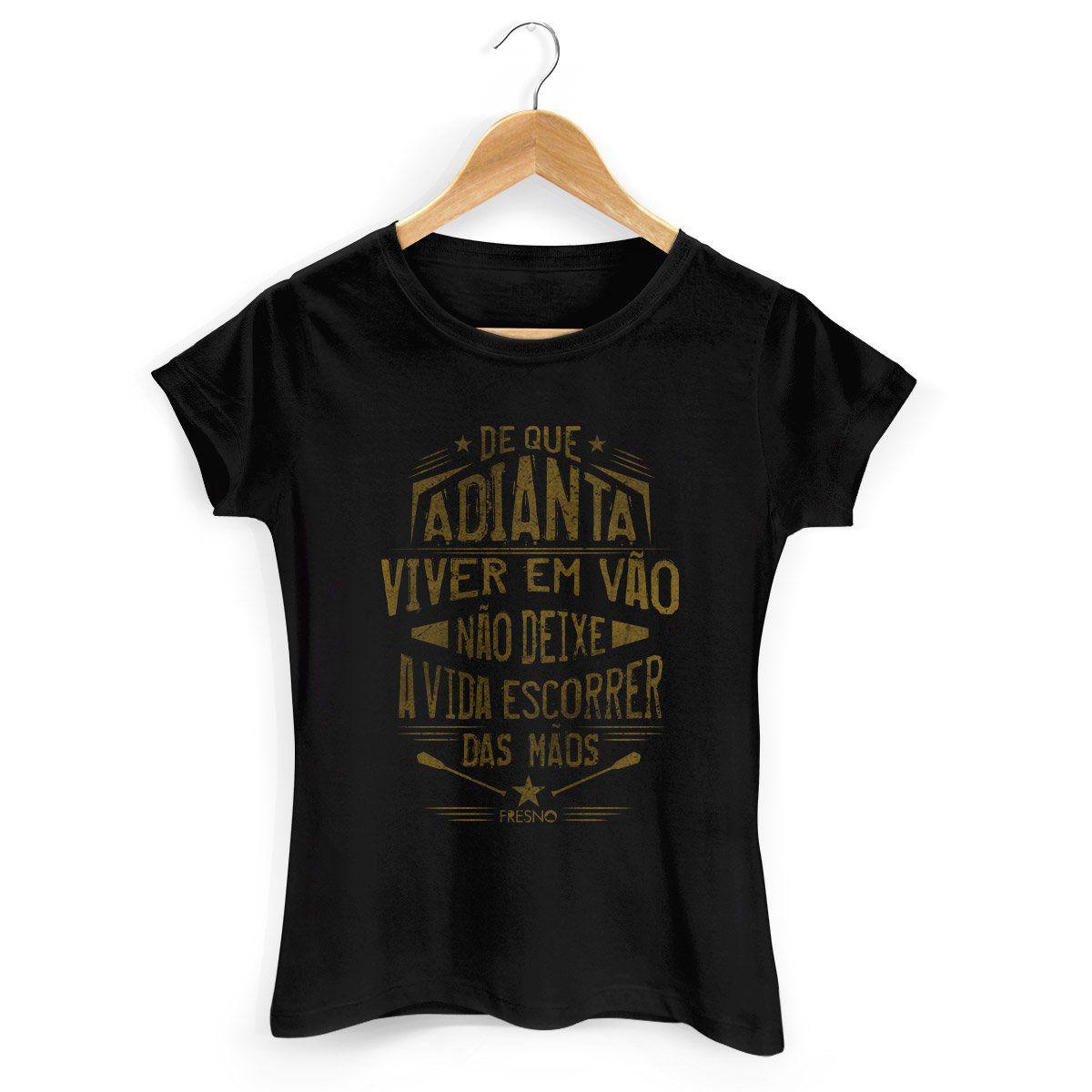 Camiseta Feminina Fresno - Não Deixe a Vida Escorrer